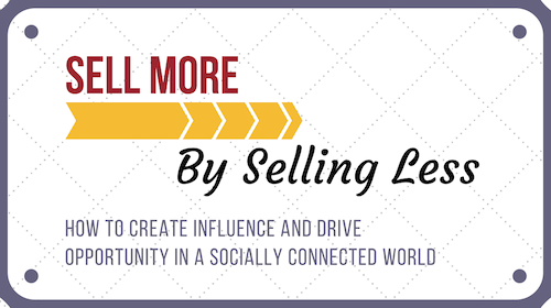 Sell More By Selling Less - How to Influence people in a socially connected world